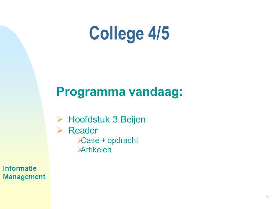 Informatie Management 1 College 4/5 Programma vandaag:  Hoofdstuk 3 Beijen  Reader  Case + opdracht  Artikelen