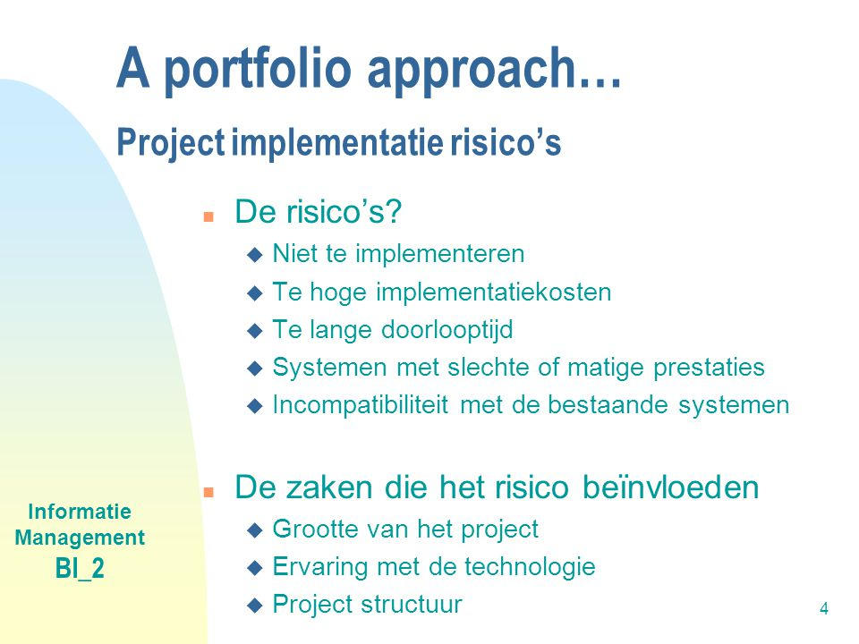 Informatie Management BI_2 4 A portfolio approach… Project implementatie risico's n De risico's.