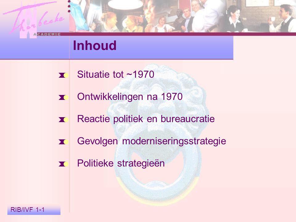 RIB/IVF 1-2 Situatie tot ~ 1970; Verzuilde maatschappij Sterke invloeden Corporatisme Souvereiniteit in eigen kring Subsidiariteitsbeginsel