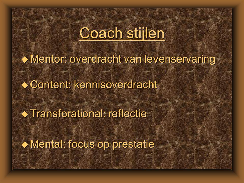 Model van coaching u Enkele modellen: –Paffen: doel – plan – uitvoering – evaluatie –Whitmore: context – vaardigheid - sequentie (doel, werkelijkheid,