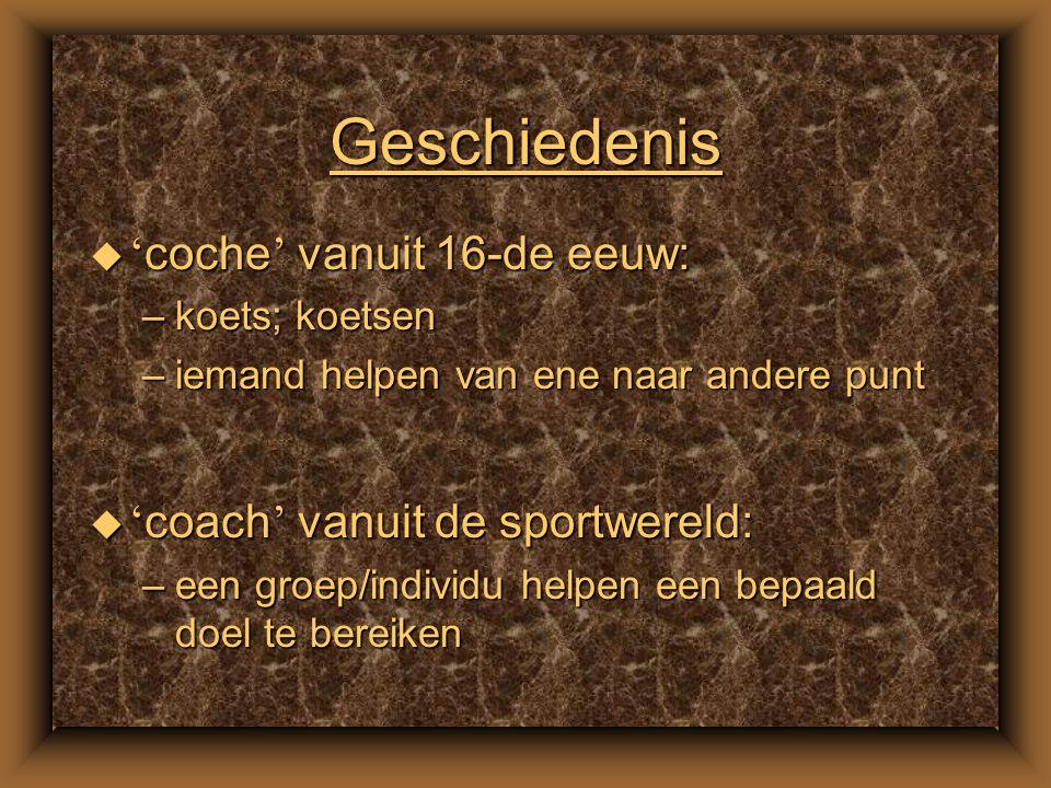Geschiedenis u ' coche ' vanuit 16-de eeuw: ' coche ' vanuit 16-de eeuw: ' coche ' vanuit 16-de eeuw: –koets; koetsen koets; koetsenkoets; koetsen –iemand helpen van ene naar andere punt iemand helpen van ene naar andere puntiemand helpen van ene naar andere punt u ' coach ' vanuit de sportwereld: ' coach ' vanuit de sportwereld: ' coach ' vanuit de sportwereld: –een groep/individu helpen een bepaald doel te bereiken een groep/individu helpen een bepaald doel te bereikeneen groep/individu helpen een bepaald doel te bereiken