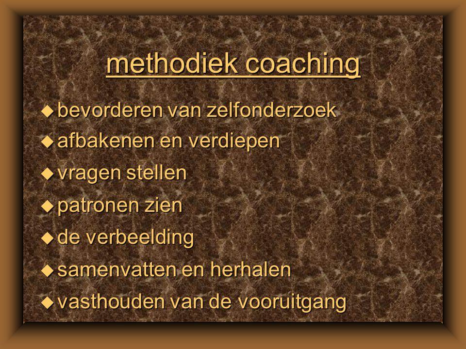 Model van coaching u Enkele modellen: –Paffen: doel – plan – uitvoering – evaluatie –Whitmore: context – vaardigheid - sequentie (doel, werkelijkheid, opties, wil) –STAR: situatie – taak – actie – resultaat Alle met de specifieke coaching aspecten