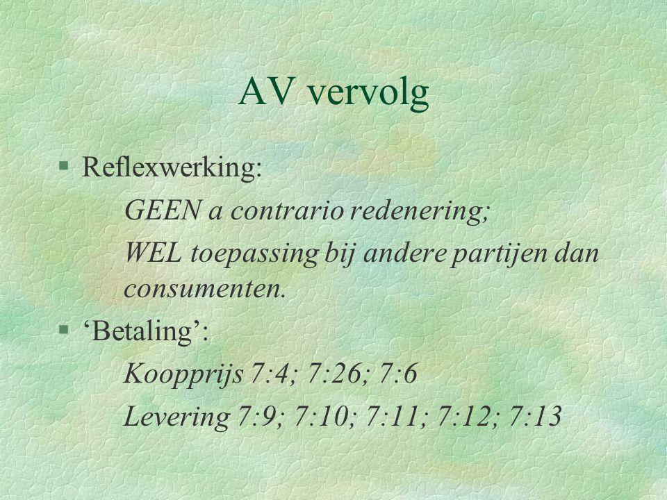 AV vervolg §Reflexwerking: GEEN a contrario redenering; WEL toepassing bij andere partijen dan consumenten.