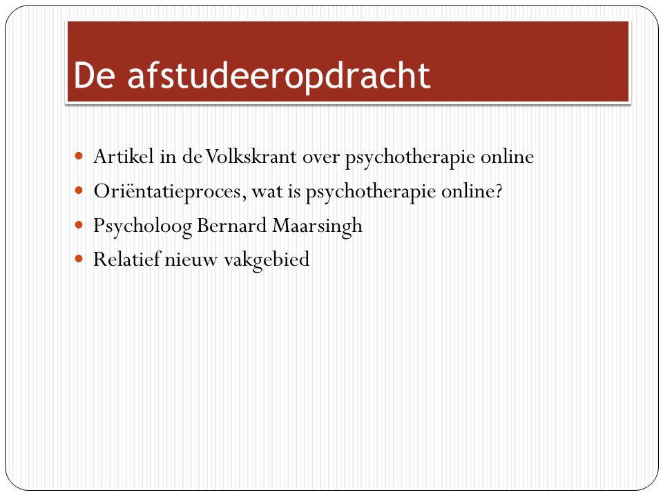 De afstudeeropdracht Artikel in de Volkskrant over psychotherapie online Oriëntatieproces, wat is psychotherapie online? Psycholoog Bernard Maarsingh