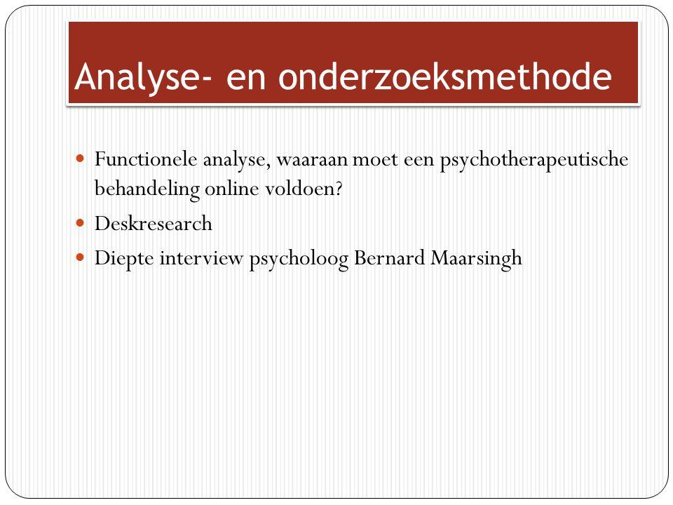 Analyse- en onderzoeksmethode Functionele analyse, waaraan moet een psychotherapeutische behandeling online voldoen? Deskresearch Diepte interview psy