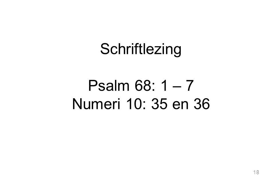 18 Schriftlezing Psalm 68: 1 – 7 Numeri 10: 35 en 36
