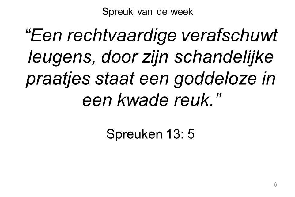 """Spreuk van de week """"Een rechtvaardige verafschuwt leugens, door zijn schandelijke praatjes staat een goddeloze in een kwade reuk."""" Spreuken 13: 5 6"""