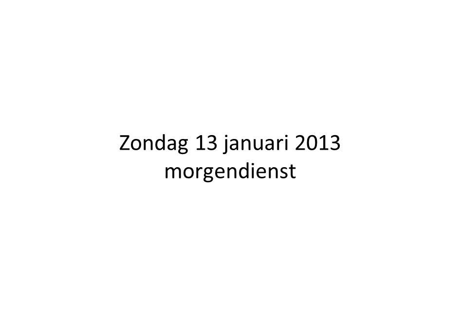 Zondag 13 januari 2013 morgendienst