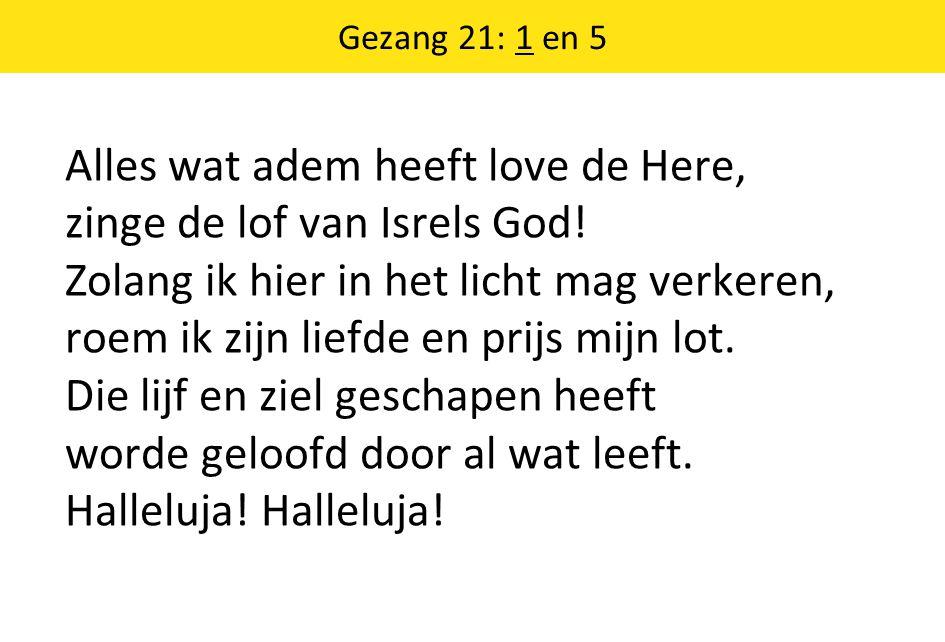 Gezang 21: 1 en 5 Alles wat adem heeft love de Here, zinge de lof van Isrels God.