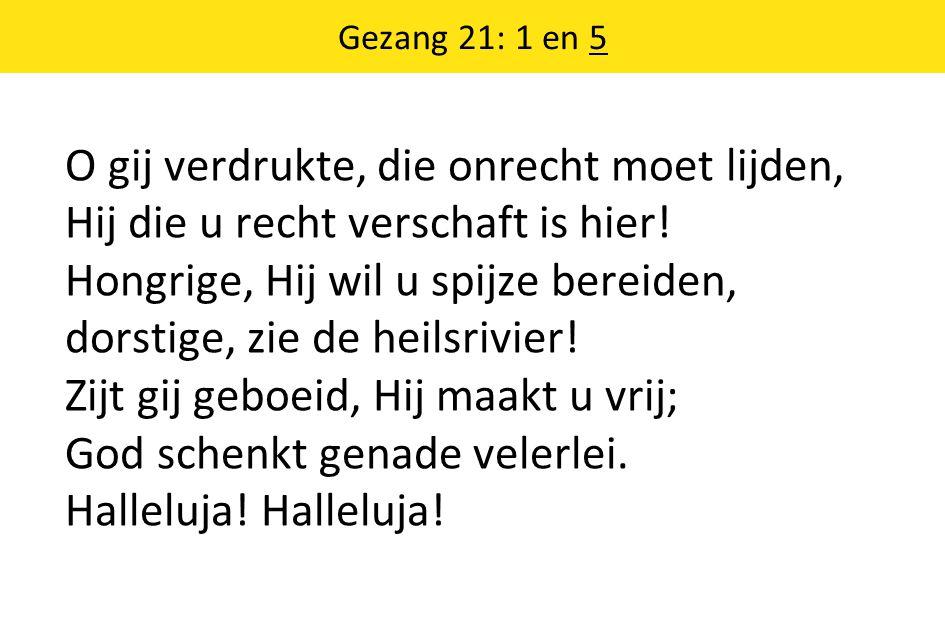 Gezang 21: 1 en 5 O gij verdrukte, die onrecht moet lijden, Hij die u recht verschaft is hier.