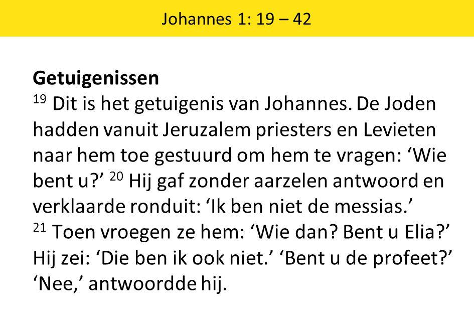 Johannes 1: 19 – 42 Getuigenissen 19 Dit is het getuigenis van Johannes.