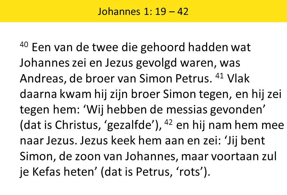 Johannes 1: 19 – 42 40 Een van de twee die gehoord hadden wat Johannes zei en Jezus gevolgd waren, was Andreas, de broer van Simon Petrus.