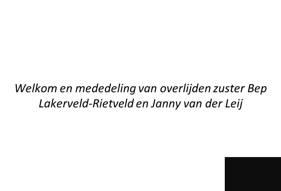 Welkom en mededeling van overlijden zuster Bep Lakerveld-Rietveld en Janny van der Leij