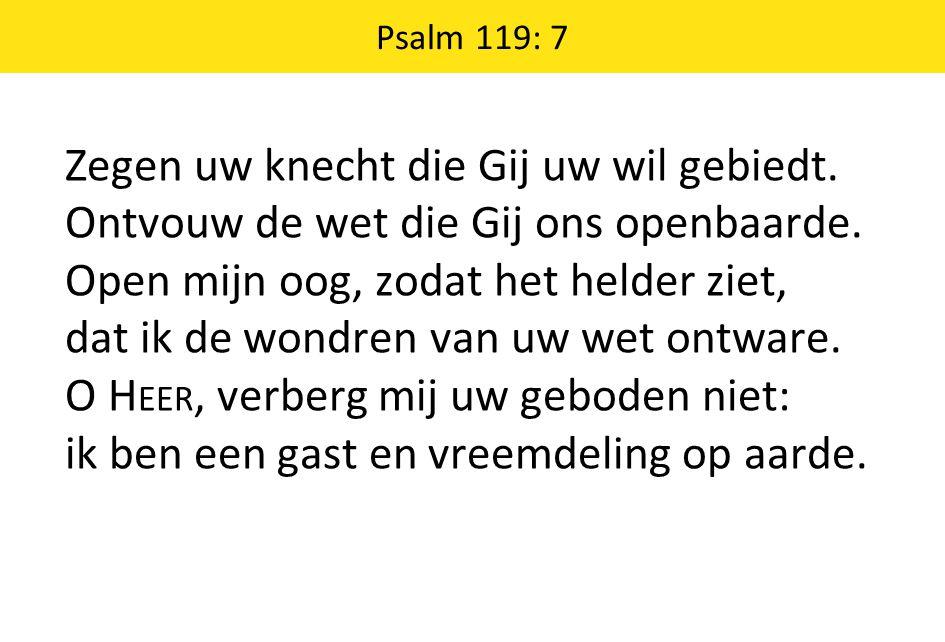 Psalm 119: 7 Zegen uw knecht die Gij uw wil gebiedt.