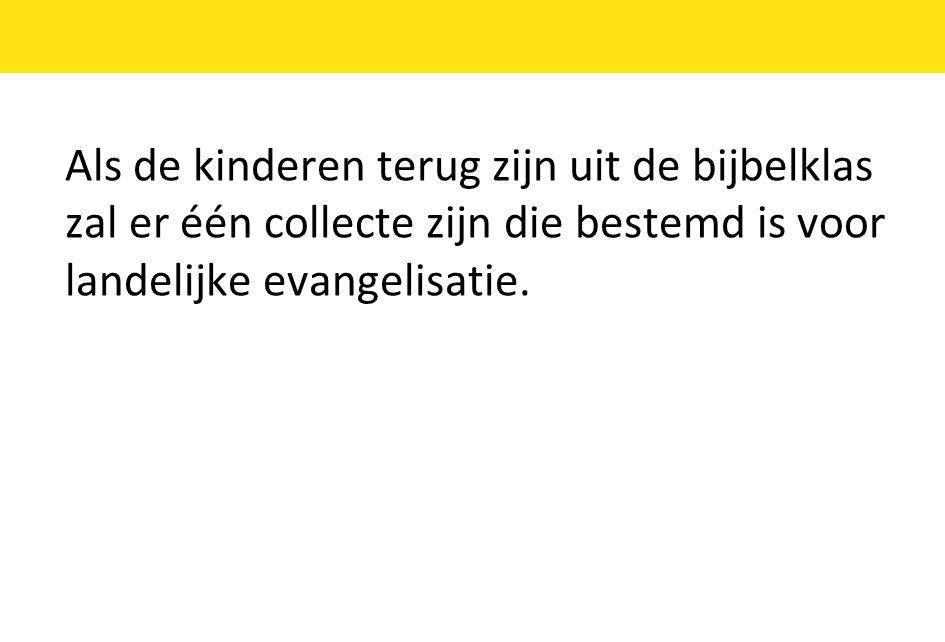 Als de kinderen terug zijn uit de bijbelklas zal er één collecte zijn die bestemd is voor landelijke evangelisatie.