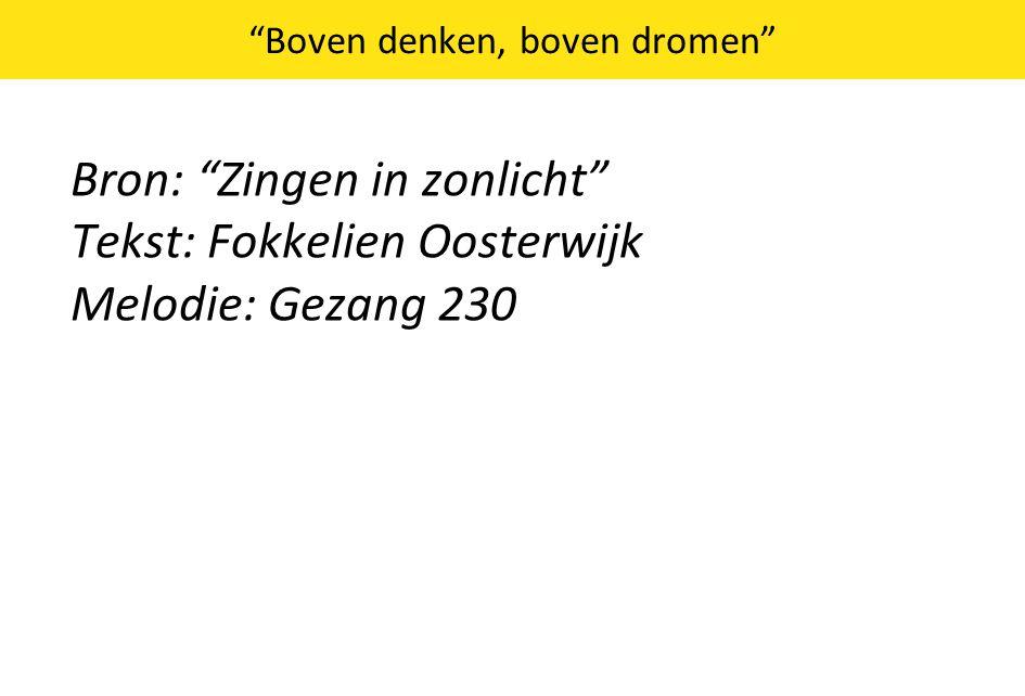 """""""Boven denken, boven dromen"""" Bron: """"Zingen in zonlicht"""" Tekst: Fokkelien Oosterwijk Melodie: Gezang 230"""