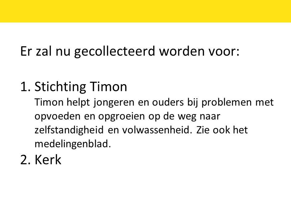 Er zal nu gecollecteerd worden voor: 1. Stichting Timon Timon helpt jongeren en ouders bij problemen met opvoeden en opgroeien op de weg naar zelfstan