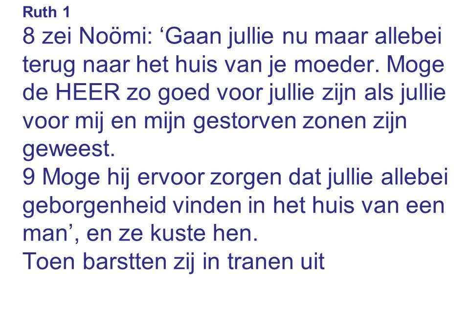 Ruth 1 8 zei Noömi: 'Gaan jullie nu maar allebei terug naar het huis van je moeder. Moge de HEER zo goed voor jullie zijn als jullie voor mij en mijn