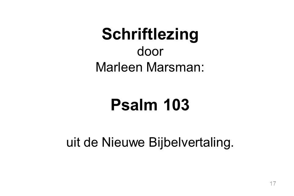 17 Schriftlezing door Marleen Marsman: Psalm 103 uit de Nieuwe Bijbelvertaling.