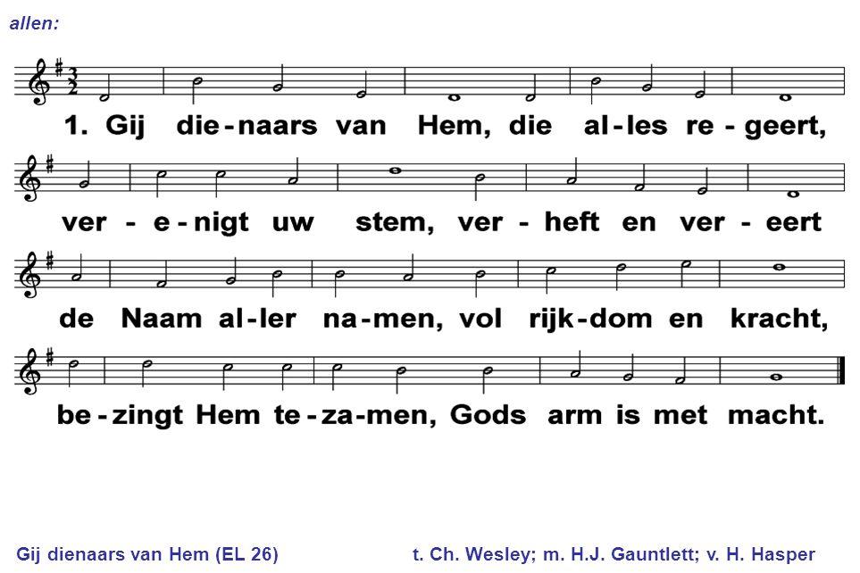 Gij dienaars van Hem (EL 26) t. Ch. Wesley; m. H.J. Gauntlett; v. H. Hasper allen: