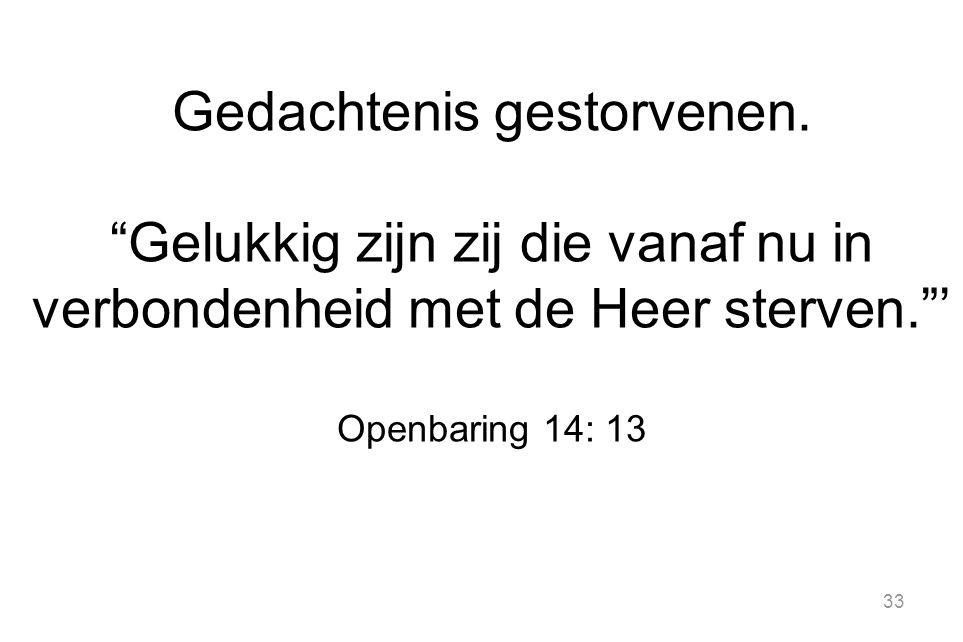 """33 Gedachtenis gestorvenen. """"Gelukkig zijn zij die vanaf nu in verbondenheid met de Heer sterven.""""' Openbaring 14: 13"""