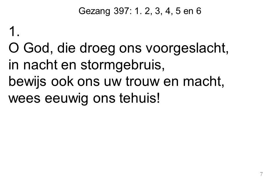 Gezang 397: 1.2, 3, 4, 5 en 6 2.