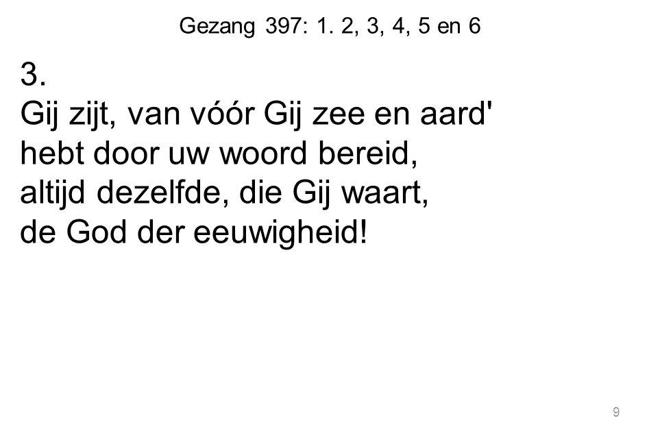 Gezang 397: 1.2, 3, 4, 5 en 6 4.