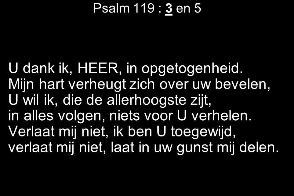 Psalm 119 : 3 en 5 U dank ik, HEER, in opgetogenheid.