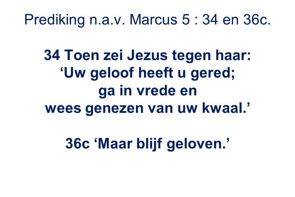 Prediking n.a.v. Marcus 5 : 34 en 36c.