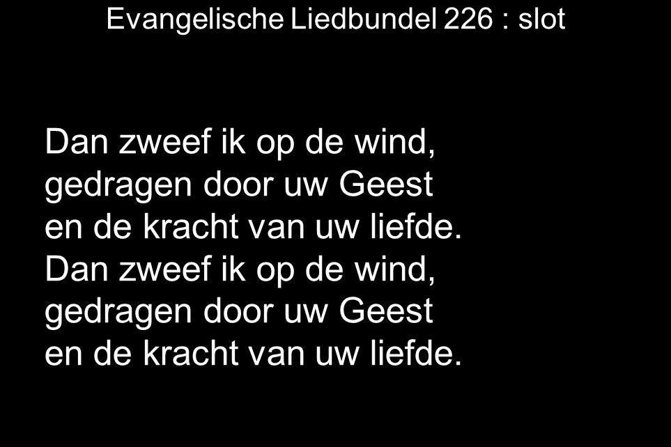Evangelische Liedbundel 226 : slot Dan zweef ik op de wind, gedragen door uw Geest en de kracht van uw liefde.