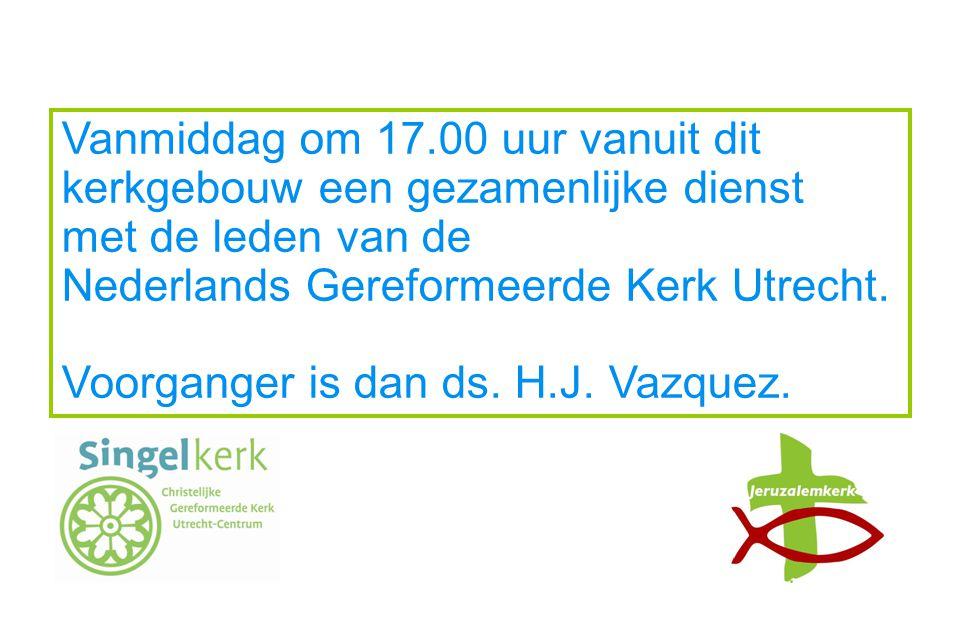 Vanmiddag om 17.00 uur vanuit dit kerkgebouw een gezamenlijke dienst met de leden van de Nederlands Gereformeerde Kerk Utrecht.
