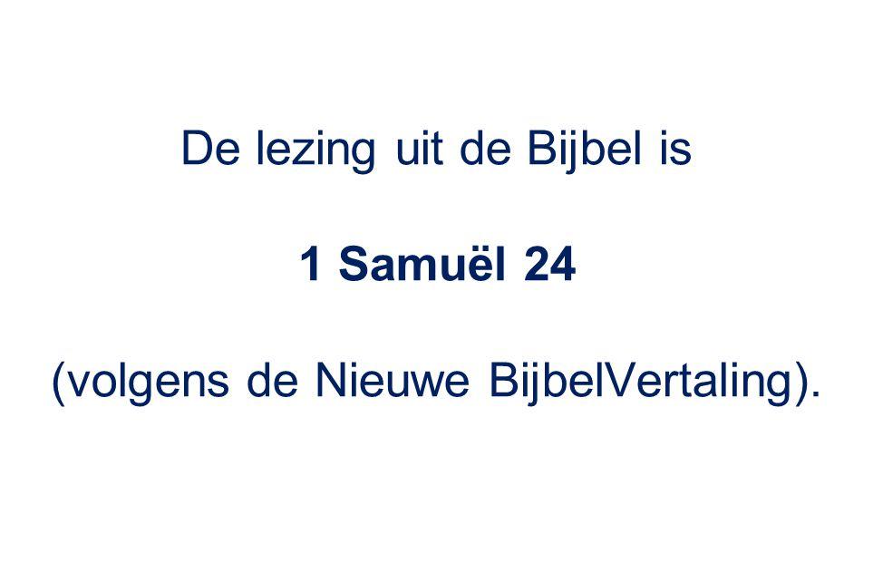 De lezing uit de Bijbel is 1 Samuël 24 (volgens de Nieuwe BijbelVertaling).