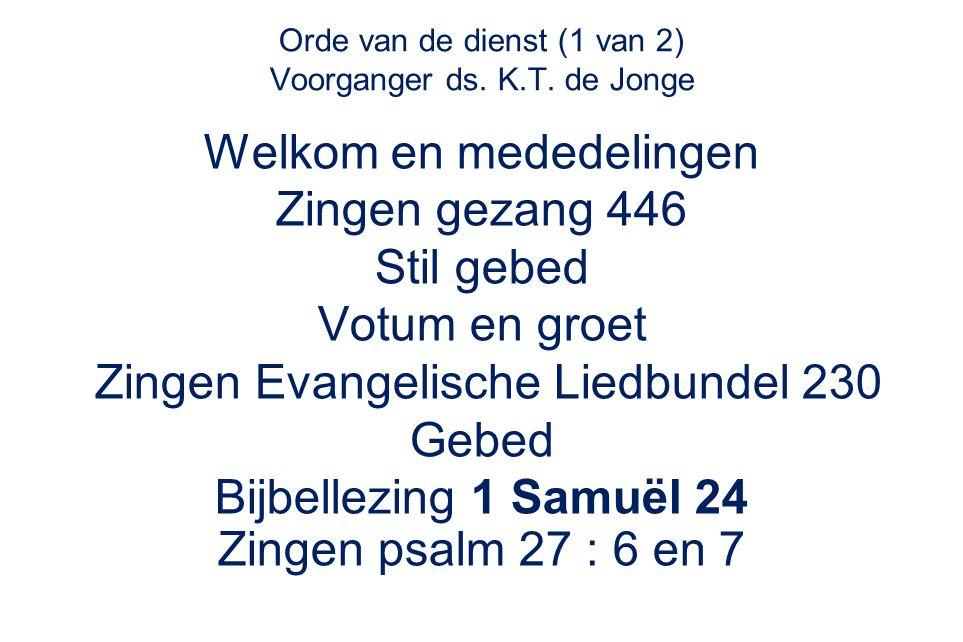 Orde van de dienst (1 van 2) Voorganger ds. K.T. de Jonge Welkom en mededelingen Zingen gezang 446 Stil gebed Votum en groet Zingen Evangelische Liedb