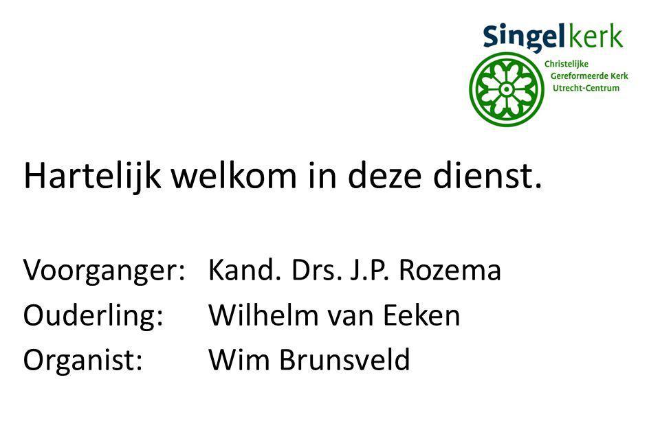 Hartelijk welkom in deze dienst. Voorganger:Kand. Drs. J.P. Rozema Ouderling:Wilhelm van Eeken Organist:Wim Brunsveld