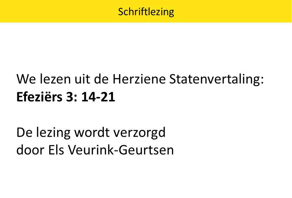 We lezen uit de Herziene Statenvertaling: Efeziërs 3: 14-21 De lezing wordt verzorgd door Els Veurink-Geurtsen Schriftlezing
