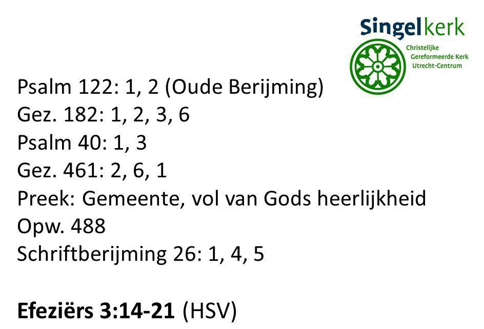 Psalm 122: 1, 2 (Oude Berijming) Gez. 182: 1, 2, 3, 6 Psalm 40: 1, 3 Gez. 461: 2, 6, 1 Preek: Gemeente, vol van Gods heerlijkheid Opw. 488 Schriftberi
