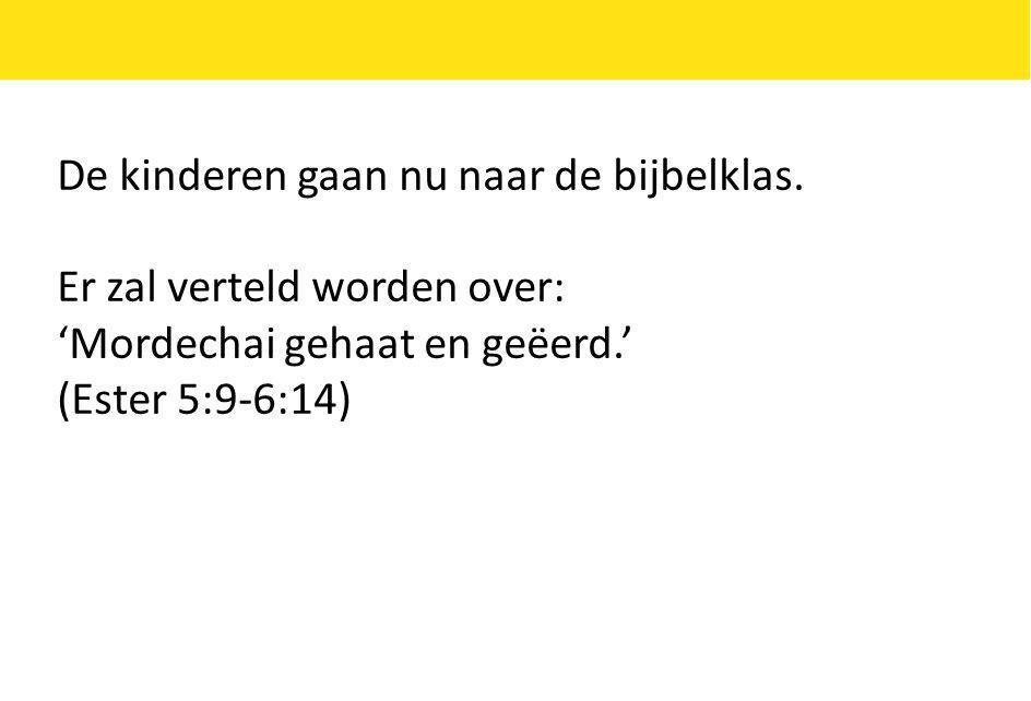 De kinderen gaan nu naar de bijbelklas. Er zal verteld worden over: 'Mordechai gehaat en geëerd.' (Ester 5:9-6:14)