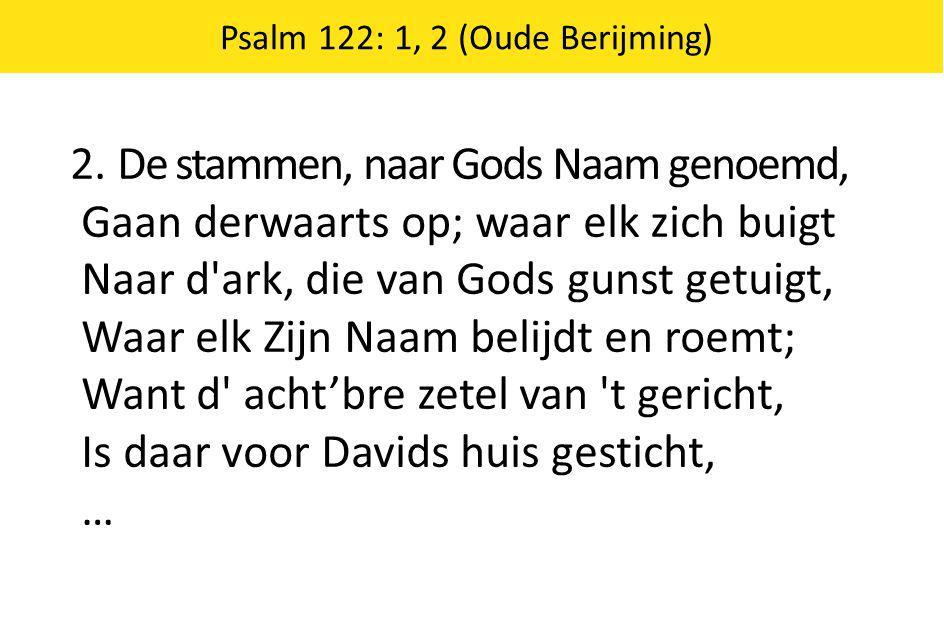 2. De stammen, naar Gods Naam genoemd, Gaan derwaarts op; waar elk zich buigt Naar d'ark, die van Gods gunst getuigt, Waar elk Zijn Naam belijdt en ro