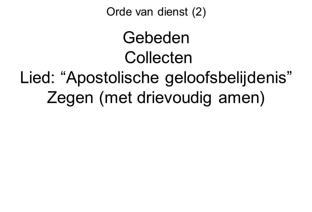 """Orde van dienst (2) Gebeden Collecten Lied: """"Apostolische geloofsbelijdenis"""" Zegen (met drievoudig amen)"""
