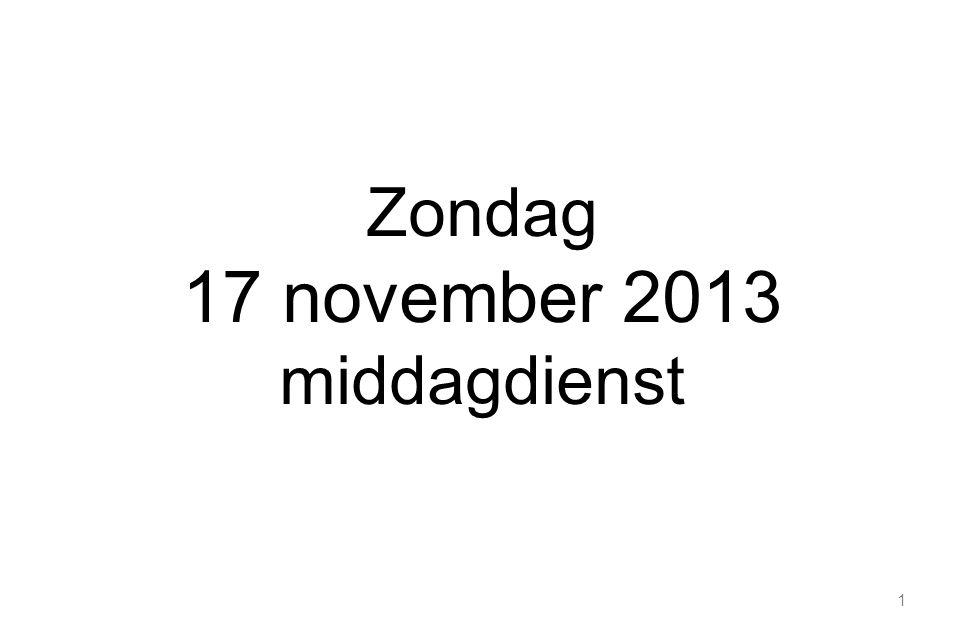 1 Zondag 17 november 2013 middagdienst