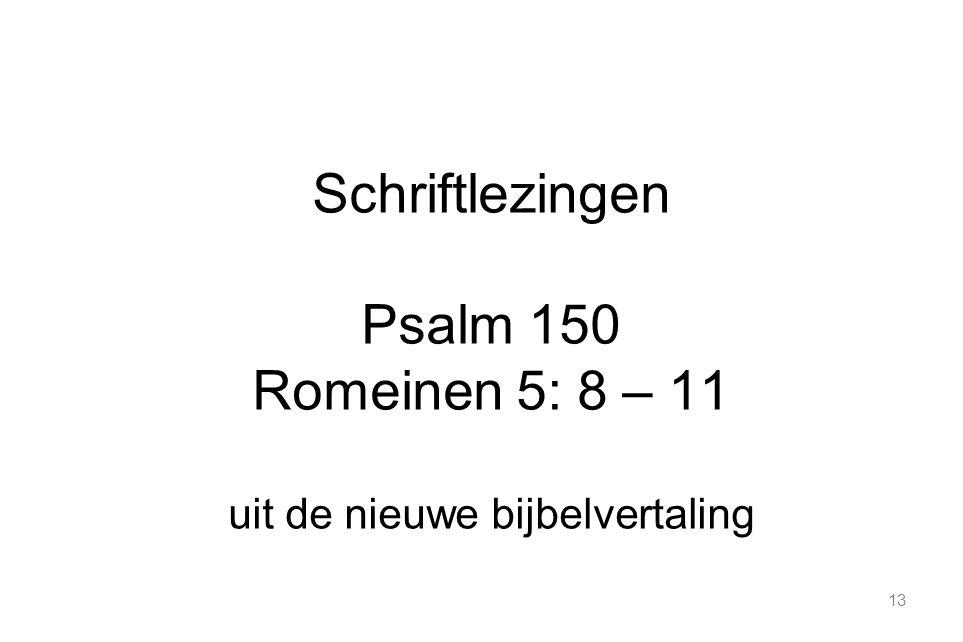 13 Schriftlezingen Psalm 150 Romeinen 5: 8 – 11 uit de nieuwe bijbelvertaling