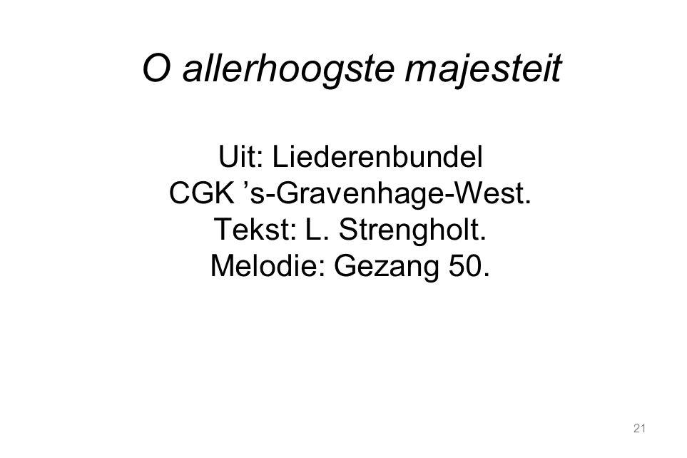 21 O allerhoogste majesteit Uit: Liederenbundel CGK 's-Gravenhage-West.