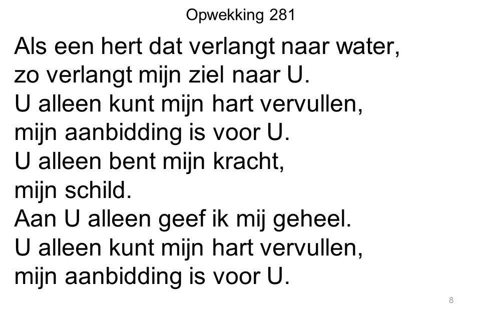 Opwekking 281 Als een hert dat verlangt naar water, zo verlangt mijn ziel naar U.