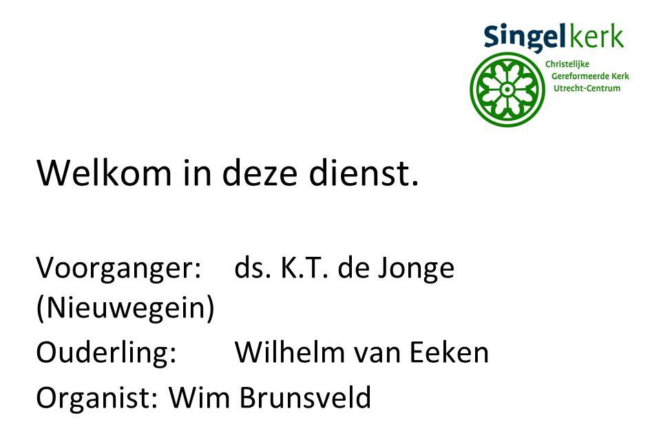 Welkom in deze dienst. Voorganger:ds. K.T. de Jonge (Nieuwegein) Ouderling:Wilhelm van Eeken Organist:Wim Brunsveld
