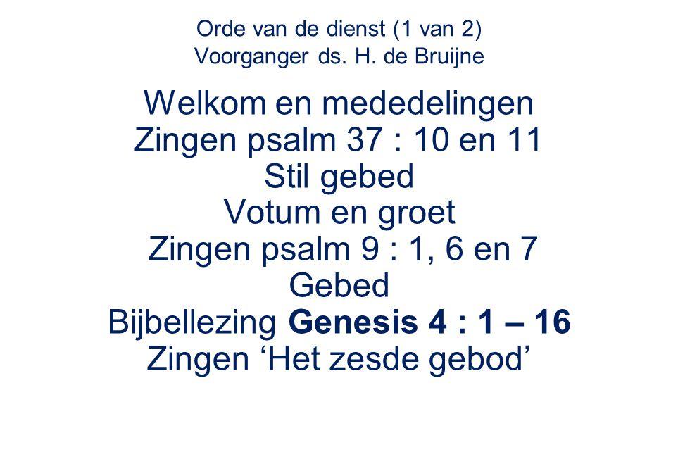Orde van de dienst (1 van 2) Voorganger ds. H. de Bruijne Welkom en mededelingen Zingen psalm 37 : 10 en 11 Stil gebed Votum en groet Zingen psalm 9 :