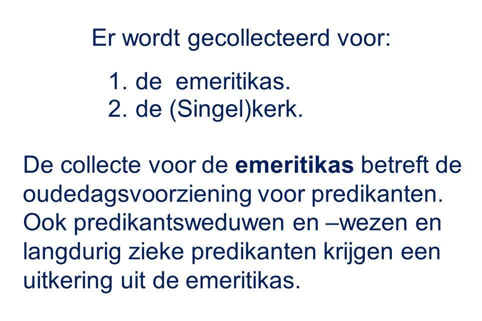 Er wordt gecollecteerd voor: 1.de emeritikas. 2.de (Singel)kerk. De collecte voor de emeritikas betreft de oudedagsvoorziening voor predikanten. Ook p