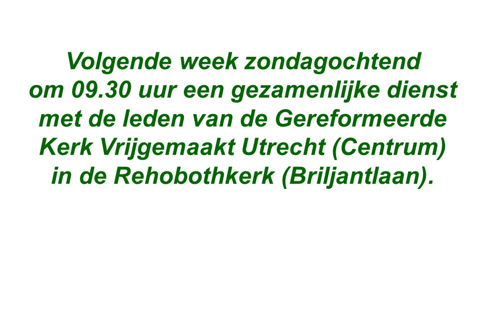 Volgende week zondagochtend om 09.30 uur een gezamenlijke dienst met de leden van de Gereformeerde Kerk Vrijgemaakt Utrecht (Centrum) in de Rehobothke