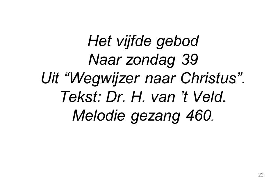 """22 Het vijfde gebod Naar zondag 39 Uit """"Wegwijzer naar Christus"""". Tekst: Dr. H. van 't Veld. Melodie gezang 460."""