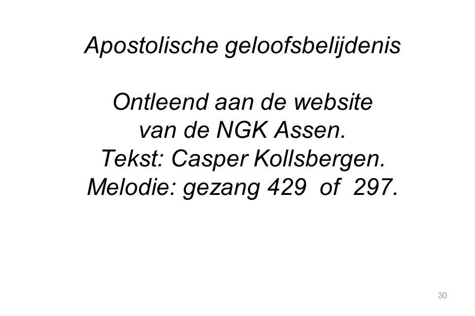 30 Apostolische geloofsbelijdenis Ontleend aan de website van de NGK Assen. Tekst: Casper Kollsbergen. Melodie: gezang 429 of 297.
