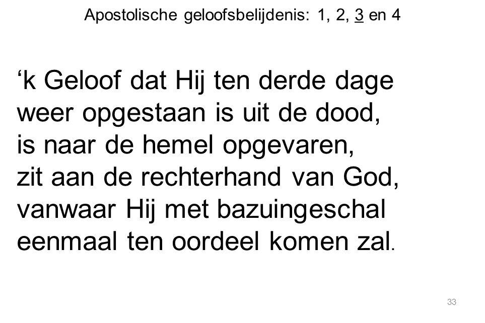 Apostolische geloofsbelijdenis: 1, 2, 3 en 4 'k Geloof dat Hij ten derde dage weer opgestaan is uit de dood, is naar de hemel opgevaren, zit aan de re